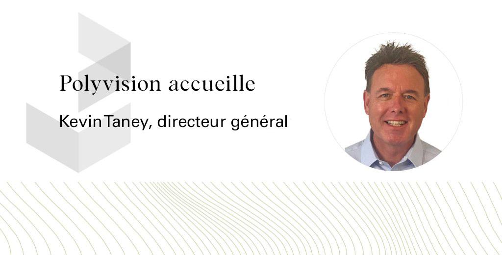 PolyVision accueille Kevin Taney, directeur général